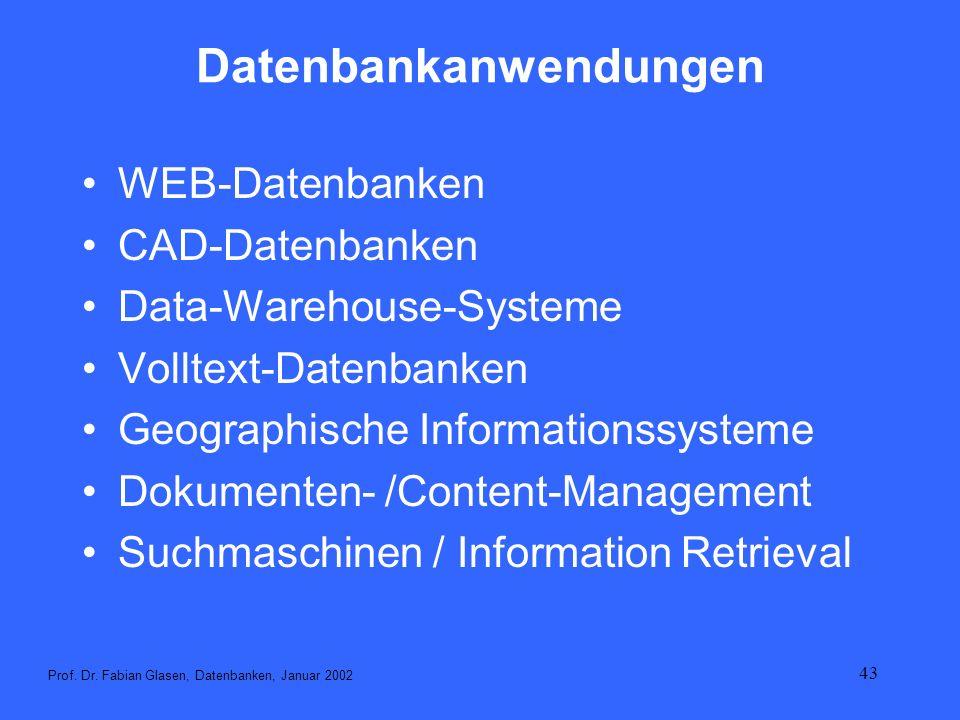 43 Datenbankanwendungen WEB-Datenbanken CAD-Datenbanken Data-Warehouse-Systeme Volltext-Datenbanken Geographische Informationssysteme Dokumenten- /Con
