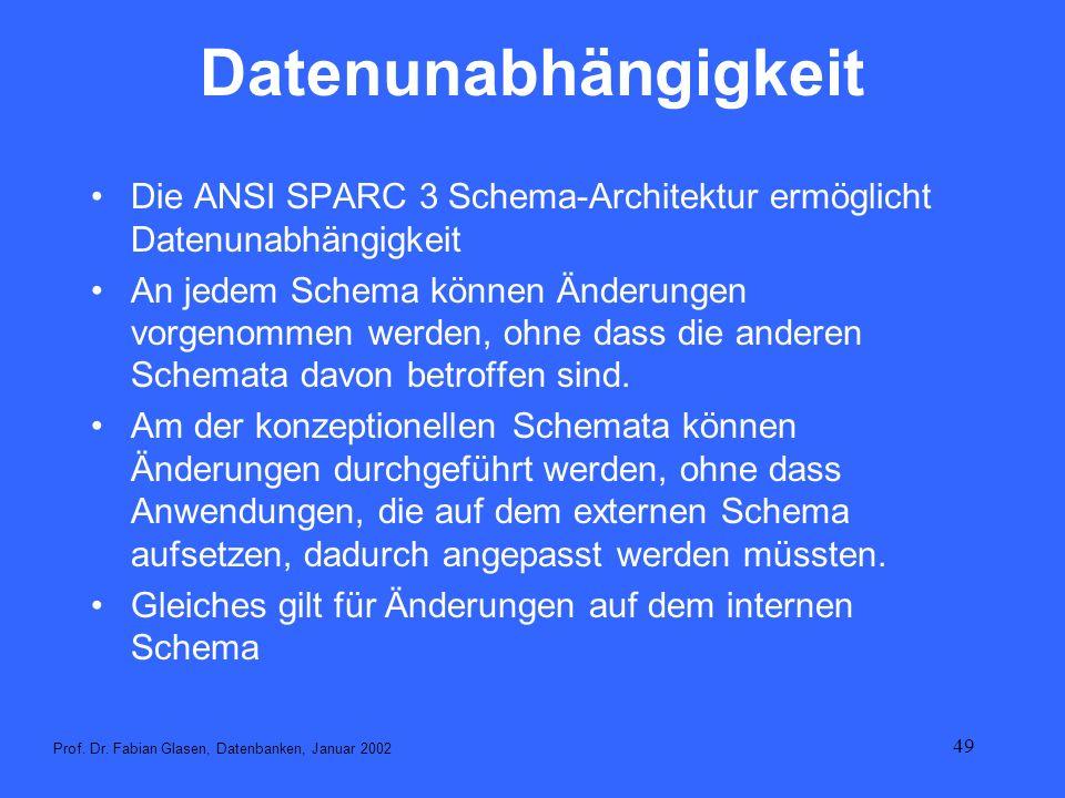 49 Datenunabhängigkeit Die ANSI SPARC 3 Schema-Architektur ermöglicht Datenunabhängigkeit An jedem Schema können Änderungen vorgenommen werden, ohne d