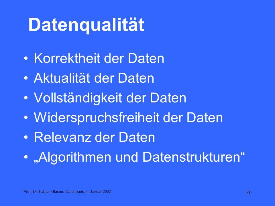 50 Datenqualität Korrektheit der Daten Aktualität der Daten Vollständigkeit der Daten Widerspruchsfreiheit der Daten Relevanz der Daten Algorithmen un