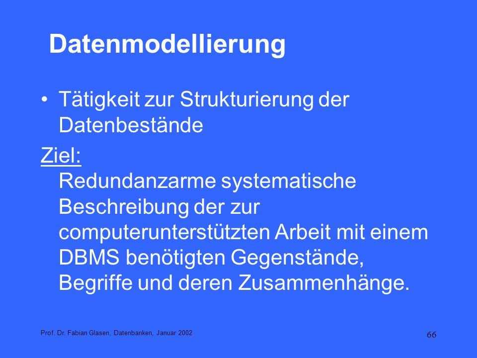 66 Datenmodellierung Tätigkeit zur Strukturierung der Datenbestände Ziel: Redundanzarme systematische Beschreibung der zur computerunterstützten Arbei