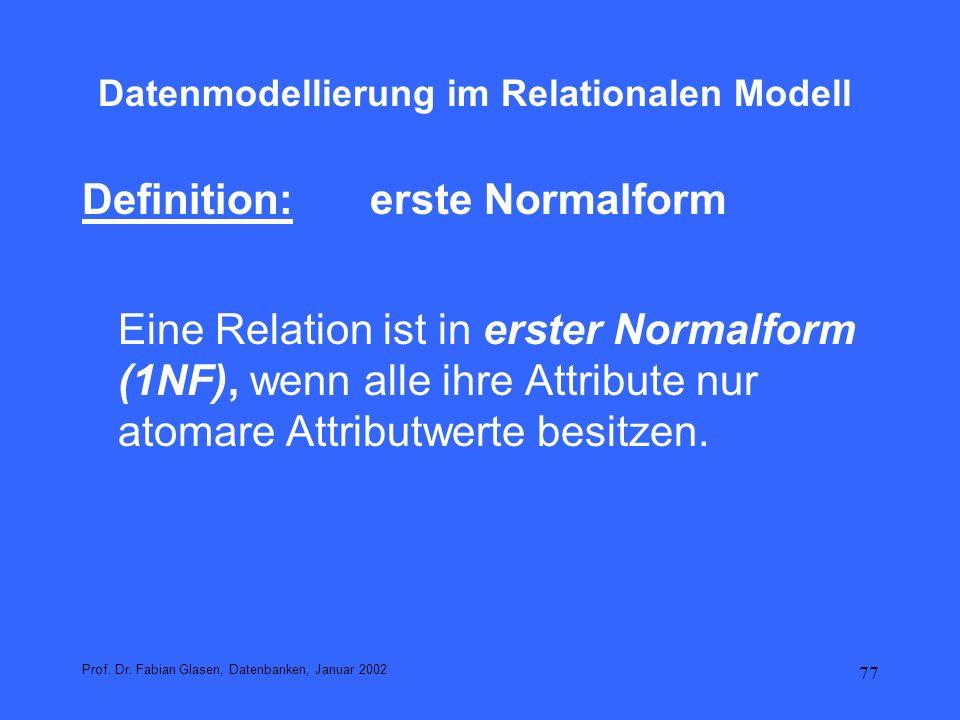 77 Datenmodellierung im Relationalen Modell Definition: erste Normalform Eine Relation ist in erster Normalform (1NF), wenn alle ihre Attribute nur at
