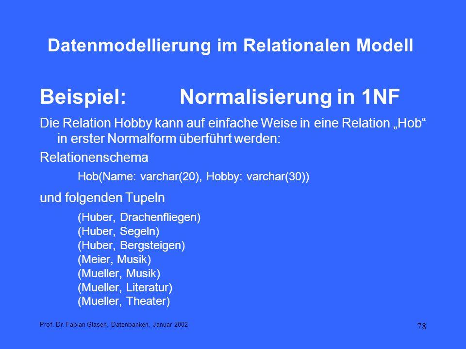 78 Datenmodellierung im Relationalen Modell Beispiel: Normalisierung in 1NF Die Relation Hobby kann auf einfache Weise in eine Relation Hob in erster