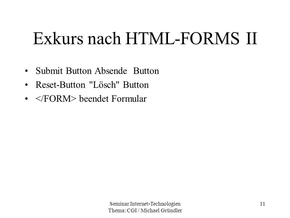Seminar Internet-Technologien Thema: CGI / Michael Gründler 11 Exkurs nach HTML-FORMS II Submit Button Absende Button Reset-Button