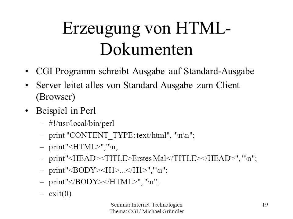 Seminar Internet-Technologien Thema: CGI / Michael Gründler 19 Erzeugung von HTML- Dokumenten CGI Programm schreibt Ausgabe auf Standard-Ausgabe Serve