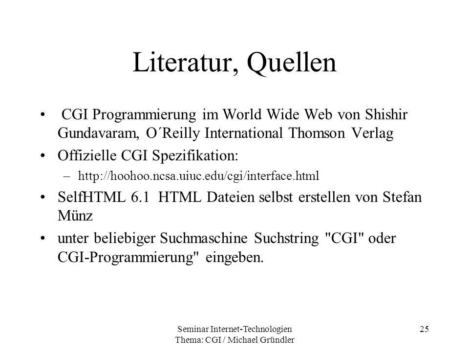 Seminar Internet-Technologien Thema: CGI / Michael Gründler 25 Literatur, Quellen CGI Programmierung im World Wide Web von Shishir Gundavaram, O´Reill