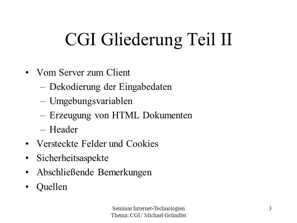 Seminar Internet-Technologien Thema: CGI / Michael Gründler 3 CGI Gliederung Teil II Vom Server zum Client –Dekodierung der Eingabedaten –Umgebungsvar