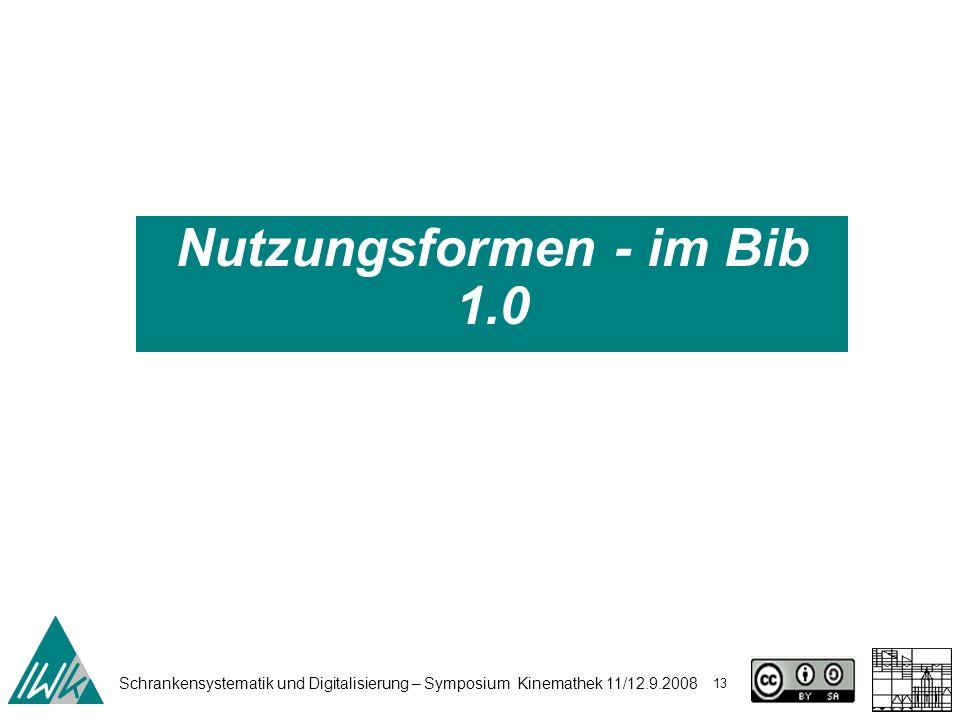 Schrankensystematik und Digitalisierung – Symposium Kinemathek 11/12.9.2008 13 Nutzungsformen - im Bib 1.0