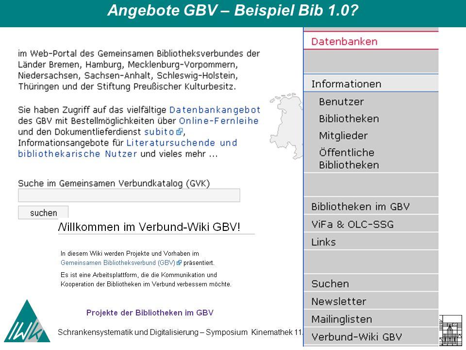 Schrankensystematik und Digitalisierung – Symposium Kinemathek 11/12.9.2008 16 Angebote GBV – Beispiel Bib 1.0