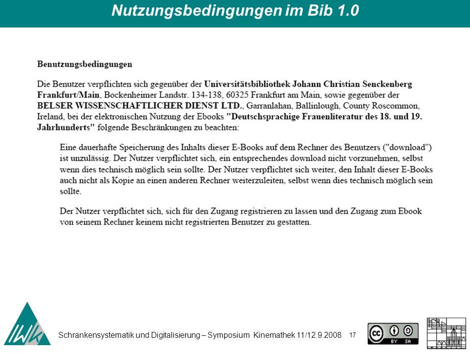 Schrankensystematik und Digitalisierung – Symposium Kinemathek 11/12.9.2008 17 Nutzungsbedingungen im Bib 1.0