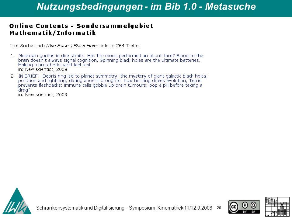 Schrankensystematik und Digitalisierung – Symposium Kinemathek 11/12.9.2008 20 Nutzungsbedingungen - im Bib 1.0 - Metasuche