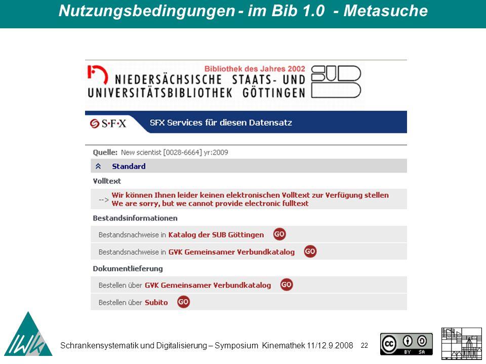 Schrankensystematik und Digitalisierung – Symposium Kinemathek 11/12.9.2008 22 Nutzungsbedingungen - im Bib 1.0 - Metasuche