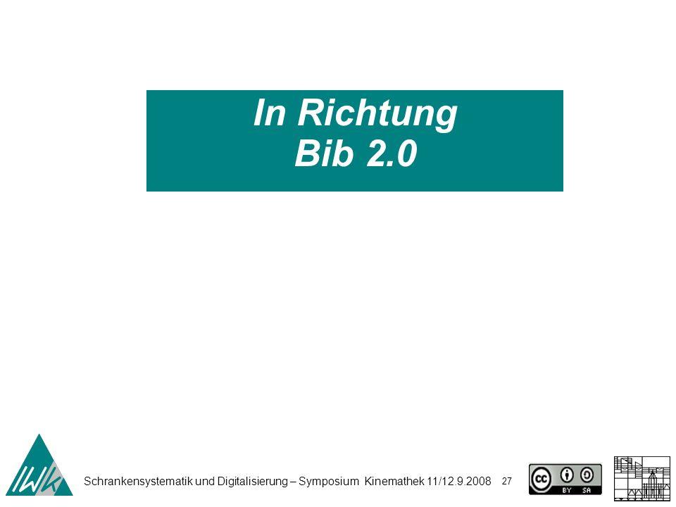 Schrankensystematik und Digitalisierung – Symposium Kinemathek 11/12.9.2008 27 In Richtung Bib 2.0