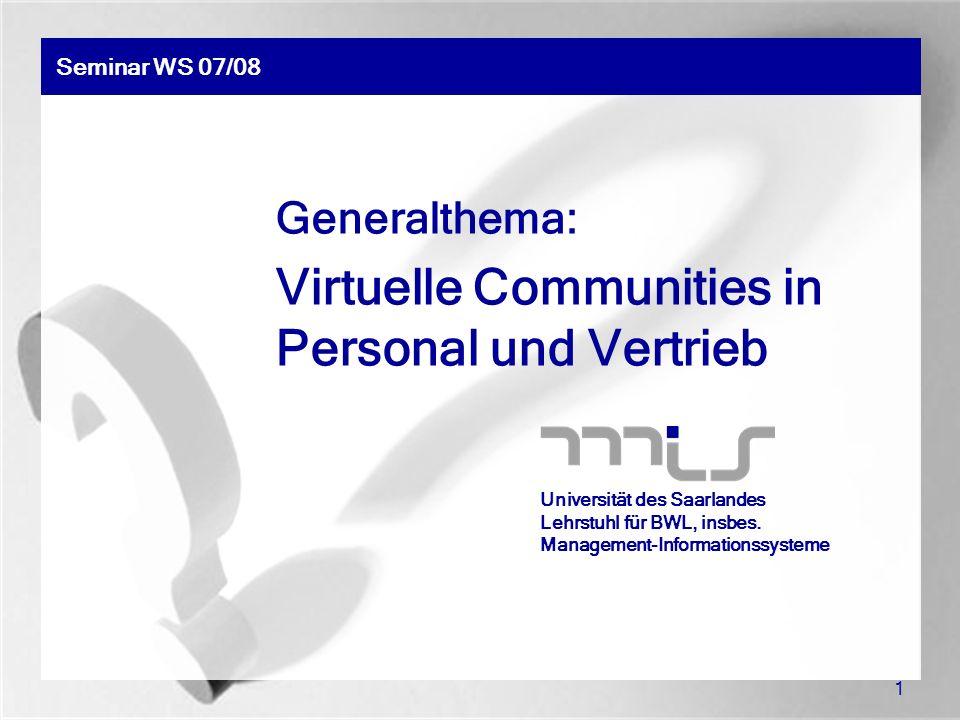 1 Seminar WS 07/08 Universität des Saarlandes Lehrstuhl für BWL, insbes. Management-Informationssysteme Generalthema: Virtuelle Communities in Persona