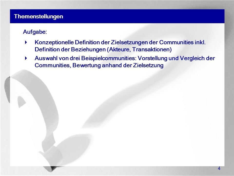 4 Themenstellungen Aufgabe: Konzeptionelle Definition der Zielsetzungen der Communities inkl. Definition der Beziehungen (Akteure, Transaktionen) Ausw