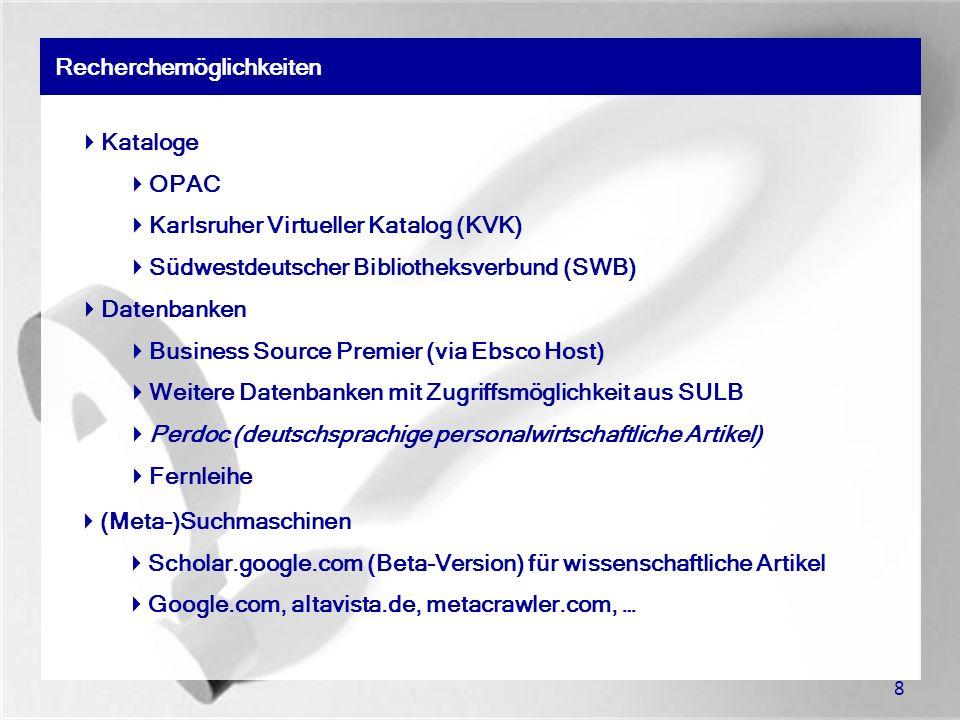 8 Recherchemöglichkeiten Kataloge OPAC Karlsruher Virtueller Katalog (KVK) Südwestdeutscher Bibliotheksverbund (SWB) Datenbanken Business Source Premi