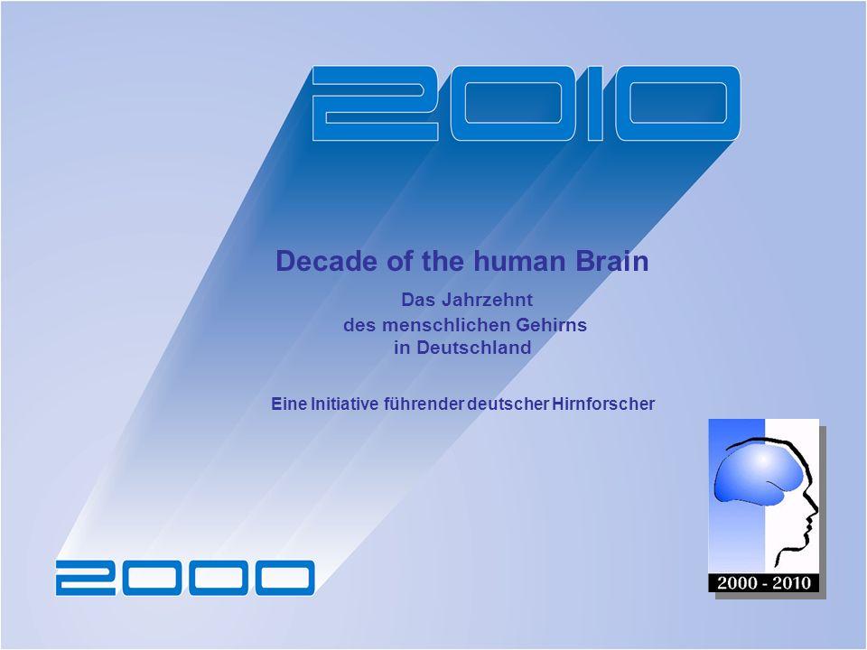 Decade of the human Brain Das Jahrzehnt des menschlichen Gehirns in Deutschland Eine Initiative führender deutscher Hirnforscher