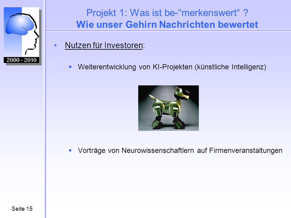 Seite15 Projekt 1: Was ist be-merkenswert ? Wie unser Gehirn Nachrichten bewertet Nutzen für Investoren: Weiterentwicklung von KI-Projekten (künstlich
