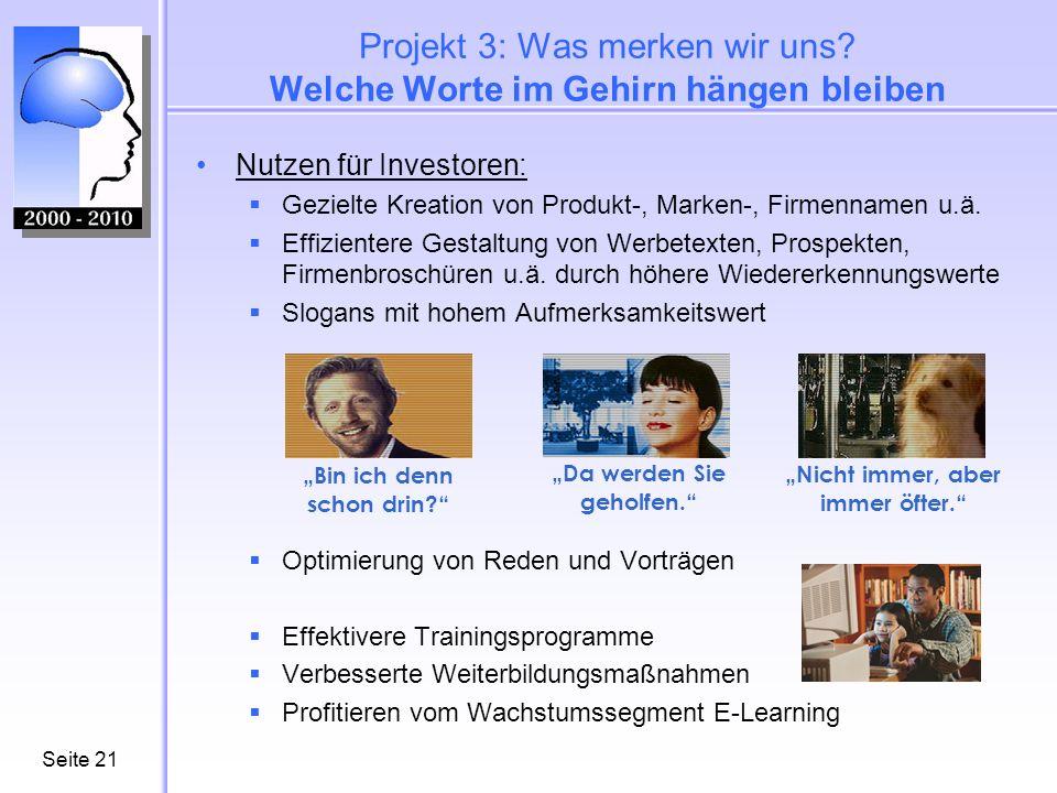Seite21 Projekt 3: Was merken wir uns? Welche Worte im Gehirn hängen bleiben Nutzen für Investoren: Gezielte Kreation von Produkt-, Marken-, Firmennam