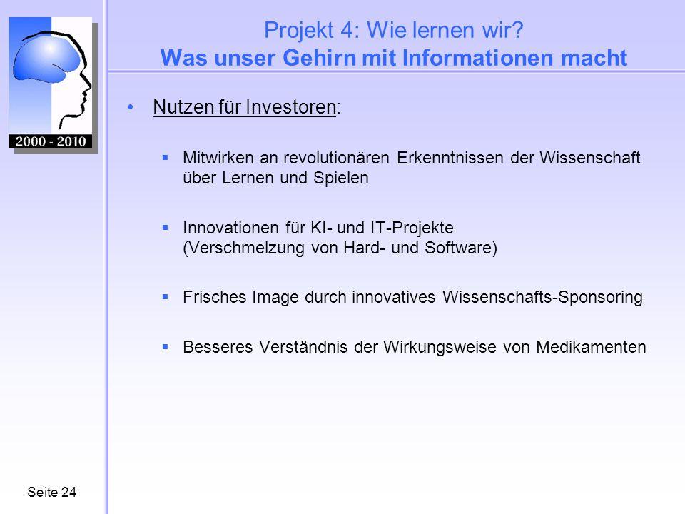 Seite24 Projekt 4: Wie lernen wir? Was unser Gehirn mit Informationen macht Nutzen für Investoren: Mitwirken an revolutionären Erkenntnissen der Wisse