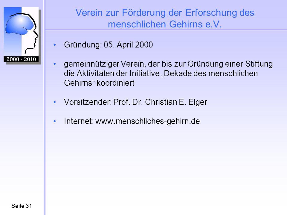 Seite31 Verein zur Förderung der Erforschung des menschlichen Gehirns e.V. Gründung: 05. April 2000 gemeinnütziger Verein, der bis zur Gründung einer