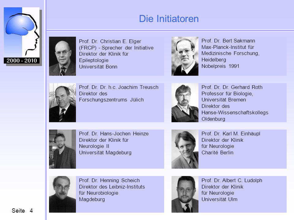 Seite4 Die Initiatoren Prof. Dr. Christian E. Elger (FRCP) - Sprecher der Initiative Direktor der Klinik für Epileptologie Universität Bonn Prof. Dr.