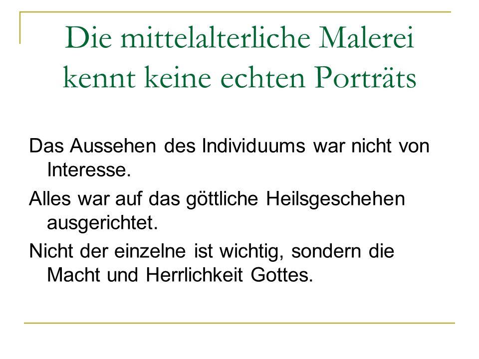 Die mittelalterliche Malerei kennt keine echten Porträts Das Aussehen des Individuums war nicht von Interesse. Alles war auf das göttliche Heilsgesche