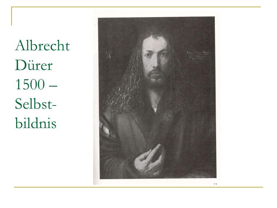 Albrecht Dürer 1500 – Selbst- bildnis