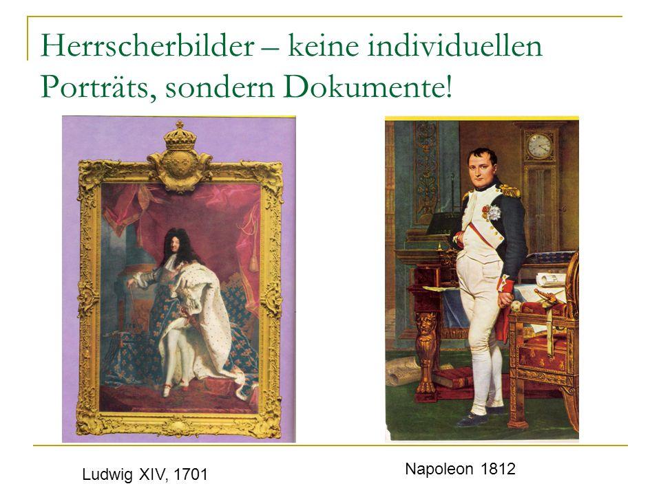 Herrscherbilder – keine individuellen Porträts, sondern Dokumente! Ludwig XIV, 1701 Napoleon 1812
