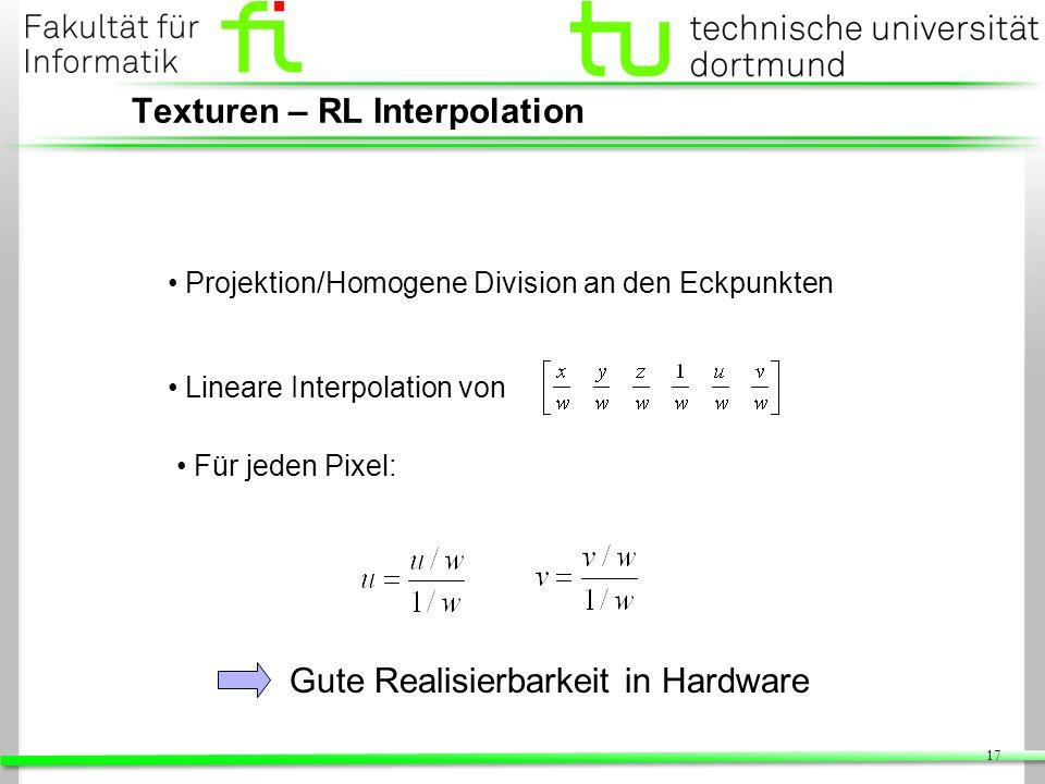 17 Texturen – RL Interpolation Projektion/Homogene Division an den Eckpunkten Lineare Interpolation von Für jeden Pixel: Gute Realisierbarkeit in Hard