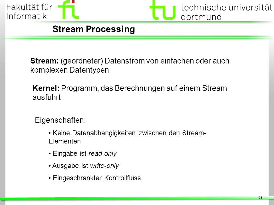 23 Stream Processing Stream: (geordneter) Datenstrom von einfachen oder auch komplexen Datentypen Kernel: Programm, das Berechnungen auf einem Stream