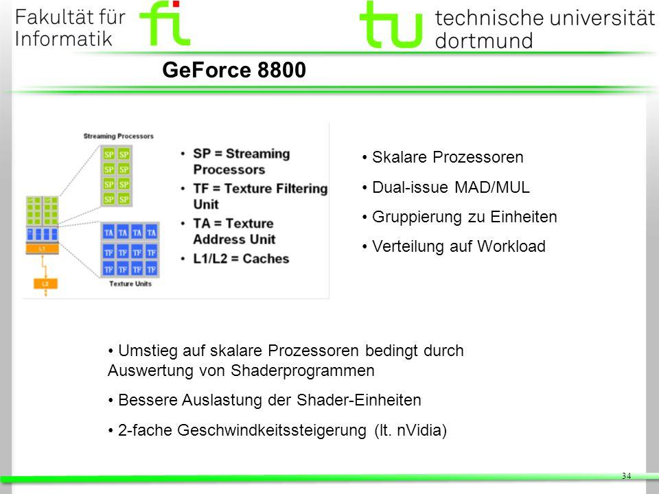 34 GeForce 8800 Skalare Prozessoren Dual-issue MAD/MUL Gruppierung zu Einheiten Verteilung auf Workload Umstieg auf skalare Prozessoren bedingt durch