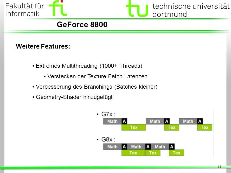 35 GeForce 8800 Extremes Multithreading (1000+ Threads) Verstecken der Texture-Fetch Latenzen Verbesserung des Branchings (Batches kleiner) Geometry-S