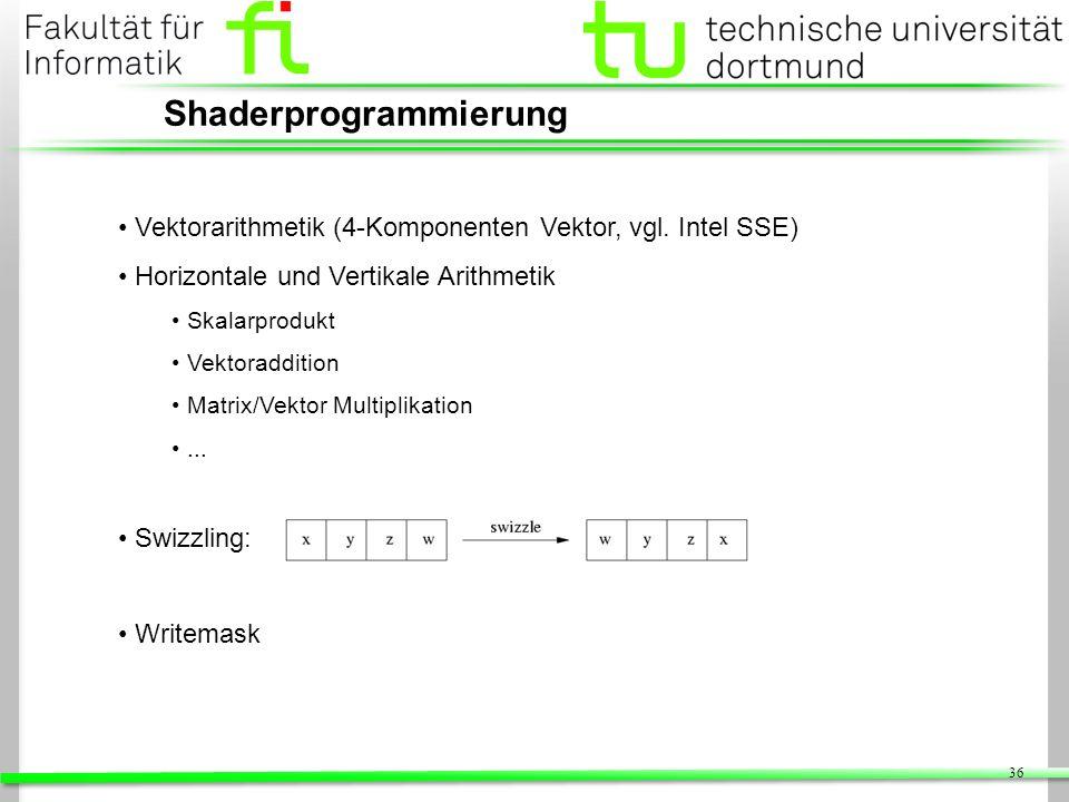36 Shaderprogrammierung Vektorarithmetik (4-Komponenten Vektor, vgl. Intel SSE) Horizontale und Vertikale Arithmetik Skalarprodukt Vektoraddition Matr