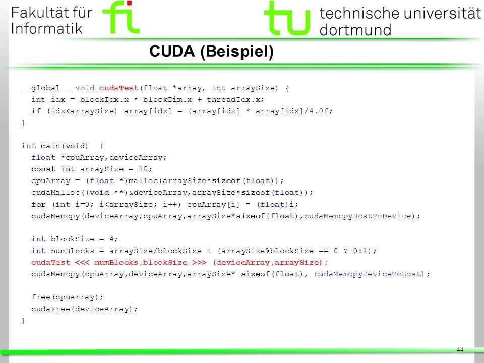 CUDA (Beispiel) __global__ void cudaTest(float *array, int arraySize) { int idx = blockIdx.x * blockDim.x + threadIdx.x; if (idx<arraySize) array[idx]