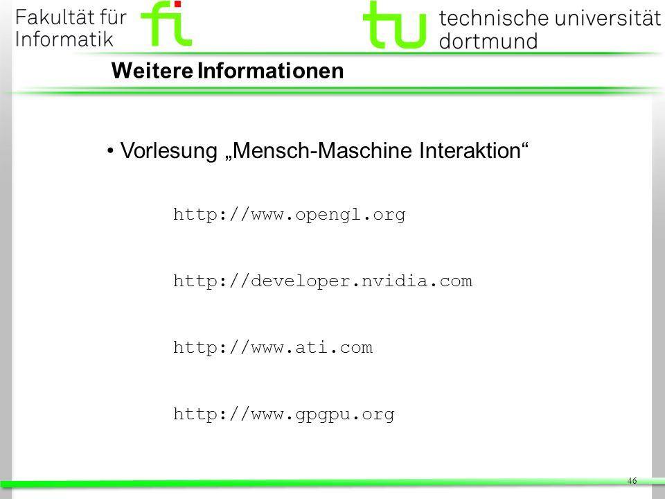 46 Weitere Informationen Vorlesung Mensch-Maschine Interaktion http://www.opengl.org http://developer.nvidia.com http://www.ati.com http://www.gpgpu.o