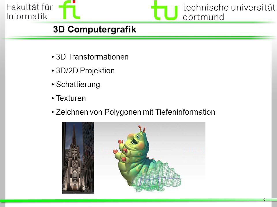 6 3D Computergrafik 3D Transformationen 3D/2D Projektion Schattierung Texturen Zeichnen von Polygonen mit Tiefeninformation
