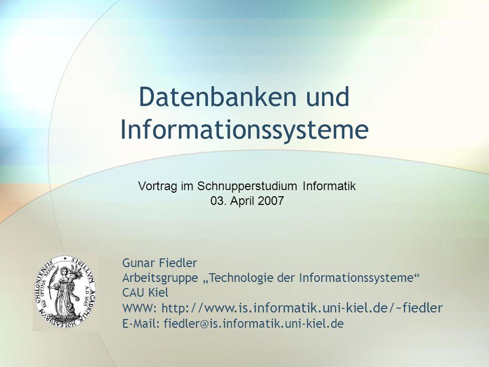 Datenbanken und Informationssysteme Gunar Fiedler Arbeitsgruppe Technologie der Informationssysteme CAU Kiel WWW: http ://www.is.informatik.uni-kiel.d