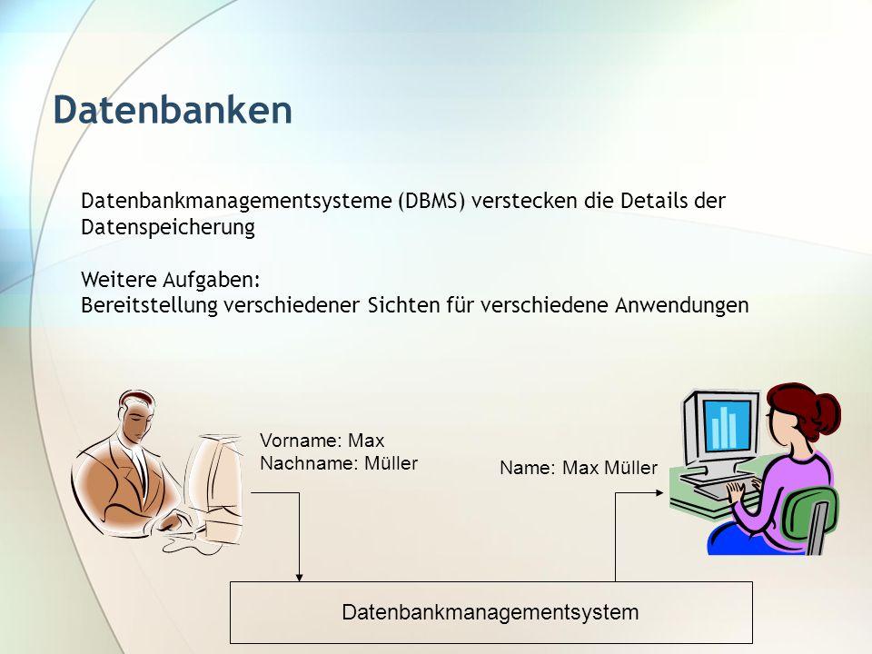 Datenbanken Datenbankmanagementsysteme (DBMS) verstecken die Details der Datenspeicherung Weitere Aufgaben: Bereitstellung verschiedener Sichten für v