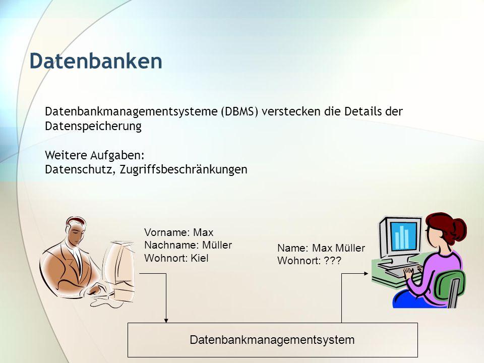 Datenbanken Datenbankmanagementsysteme (DBMS) verstecken die Details der Datenspeicherung Weitere Aufgaben: Datenschutz, Zugriffsbeschränkungen Datenb