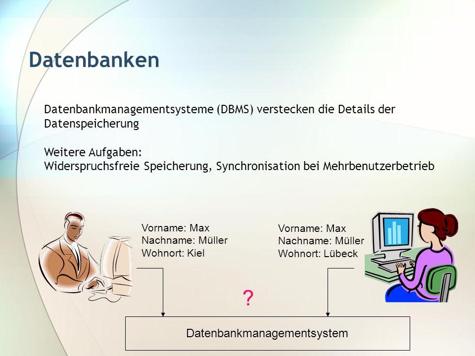 Datenbanken Datenbankmanagementsysteme (DBMS) verstecken die Details der Datenspeicherung Weitere Aufgaben: Widerspruchsfreie Speicherung, Synchronisa