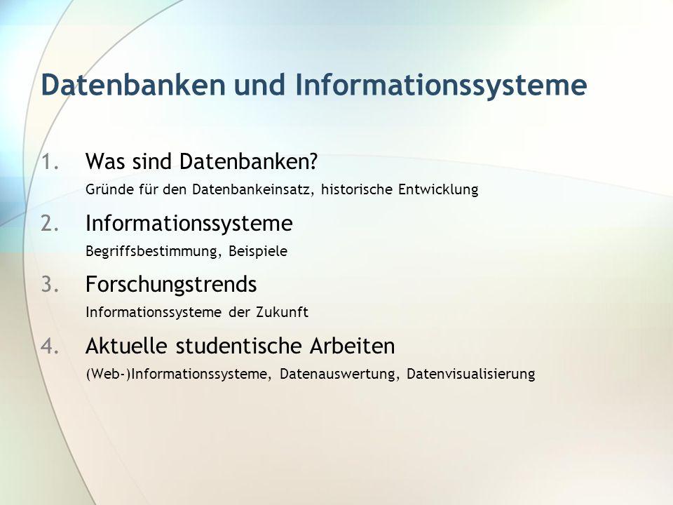 Datenbanken und Informationssysteme 1.Was sind Datenbanken? Gründe für den Datenbankeinsatz, historische Entwicklung 2.Informationssysteme Begriffsbes