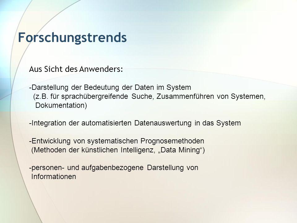 Forschungstrends Aus Sicht des Anwenders: -Darstellung der Bedeutung der Daten im System (z.B. für sprachübergreifende Suche, Zusammenführen von Syste