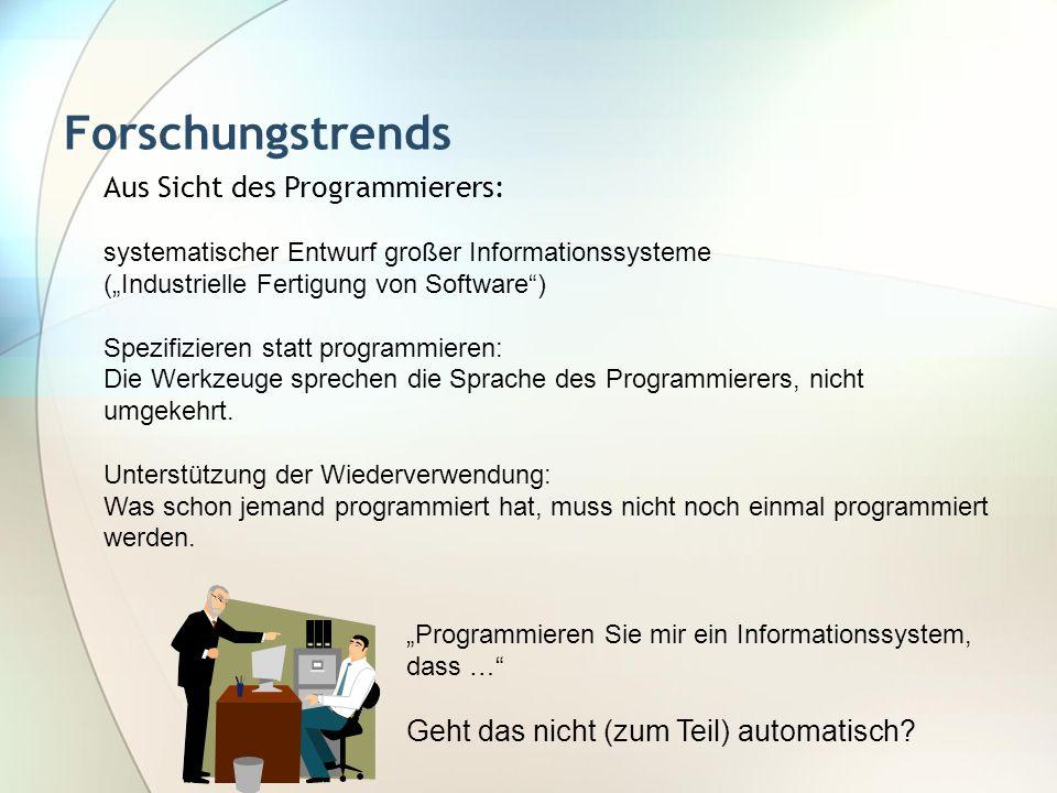 Forschungstrends Aus Sicht des Programmierers: systematischer Entwurf großer Informationssysteme (Industrielle Fertigung von Software) Spezifizieren s