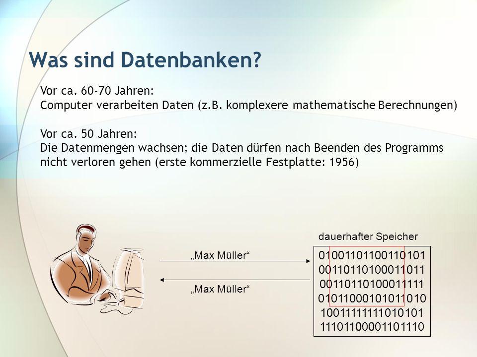 Was sind Datenbanken? Vor ca. 60-70 Jahren: Computer verarbeiten Daten (z.B. komplexere mathematische Berechnungen) Vor ca. 50 Jahren: Die Datenmengen