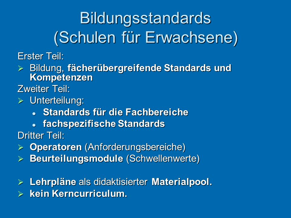 Bildungsstandards (Schulen für Erwachsene) Erster Teil: Bildung, fächerübergreifende Standards und Kompetenzen Bildung, fächerübergreifende Standards