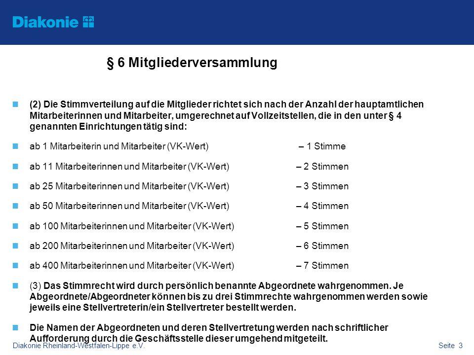 Diakonie Rheinland-Westfalen-Lippe e.V.Seite 3 § 6 Mitgliederversammlung (2) Die Stimmverteilung auf die Mitglieder richtet sich nach der Anzahl der h