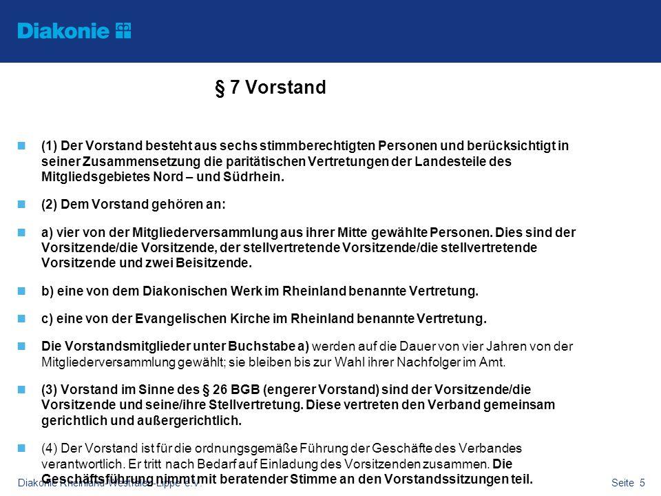 Diakonie Rheinland-Westfalen-Lippe e.V.Seite 5 § 7 Vorstand (1) Der Vorstand besteht aus sechs stimmberechtigten Personen und berücksichtigt in seiner
