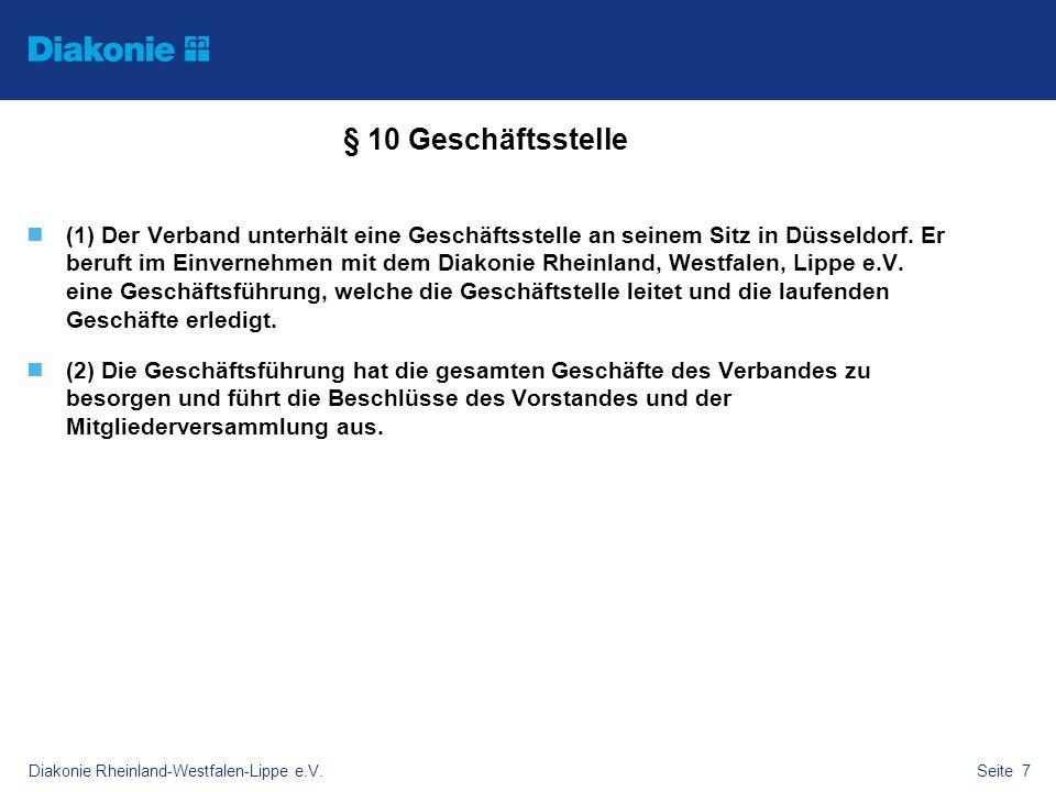 Diakonie Rheinland-Westfalen-Lippe e.V.Seite 7 § 10 Geschäftsstelle (1) Der Verband unterhält eine Geschäftsstelle an seinem Sitz in Düsseldorf. Er be