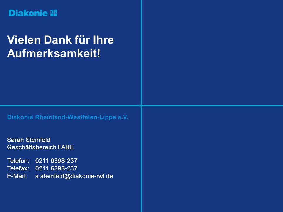 Vielen Dank für Ihre Aufmerksamkeit! Diakonie Rheinland-Westfalen-Lippe e.V. Sarah Steinfeld Geschäftsbereich FABE Telefon: 0211 6398-237 Telefax: 021