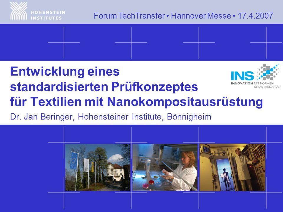 Forum TechTransfer Hannover Messe 17.4.2007 Entwicklung eines standardisierten Prüfkonzeptes für Textilien mit Nanokompositausrüstung Dr. Jan Beringer